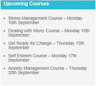 Stress management course 10th Sept, dealing with worry 10th Sept, ready for change 13th Sept, Self esteem 17th Sept, anxiety management 20th Sept