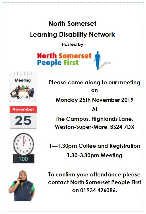 The next network meeting of North Somerset People First is Monday 25th November 1pm - 3.30pm at The Campus, Highlands Lane, WSM, BS24 7DX